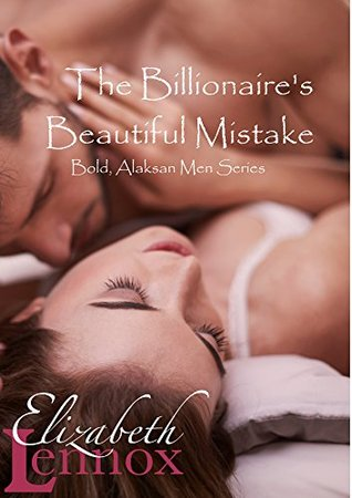 The Billionaire's Beautiful Mistake (Bold Alaskan Men, #1)
