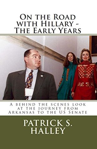 On the Road with Hillary - The Early Years: A behind the scenes look at the journey from Arkansas to the US Senate