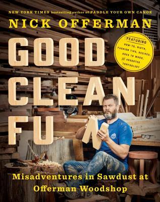 Good Clean Fun: Misadventures in Sawdust at Offerman Woodshop - Nick Offerman