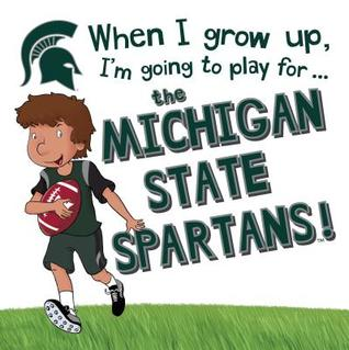 when-i-grow-up-i-m-going-to-play-for-the-michigan-state-spartans
