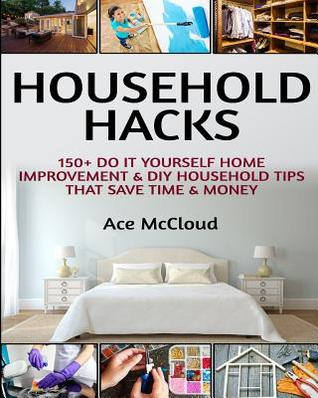 Household hacks 150 do it yourself home improvement diy household hacks 150 do it yourself home improvement diy household tips that save time money by ace mccloud solutioingenieria Gallery
