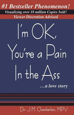 I'm Ok, You're a Pain in the Ass ...a Love Story