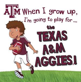 When I Grow Up, I'm Going to Play for the Texas A&m Aggies
