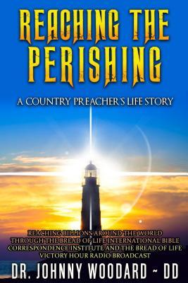 Reaching the Perishing: A Country Preacher's Life Story