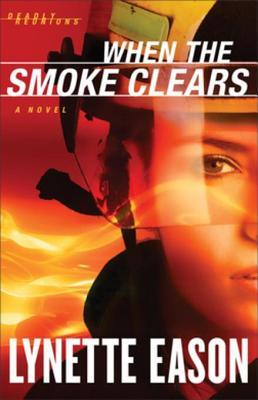 When the Smoke Clears by Lynette Eason