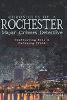 Chronicles of a Rochester Major Crimes Detective: Confronting Evil & Pursuing Truth (True Crime)