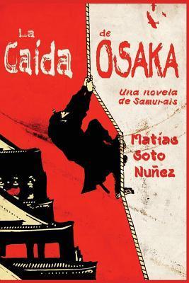 La Caida de Osaka: Una Novela de Samurais