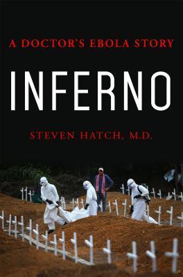 Inferno: A Doctor's Ebola Story