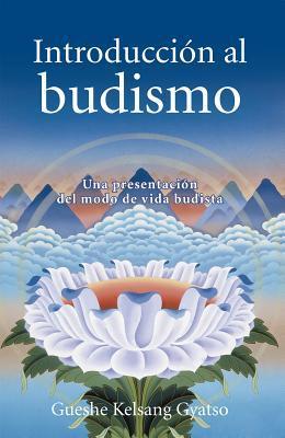 Introduccion al budismo (Introduction to Buddhism): Una presentacion del modo de vida budista par Geshe Kelsang Gyatso, Gueshe Kelsang Gyatso