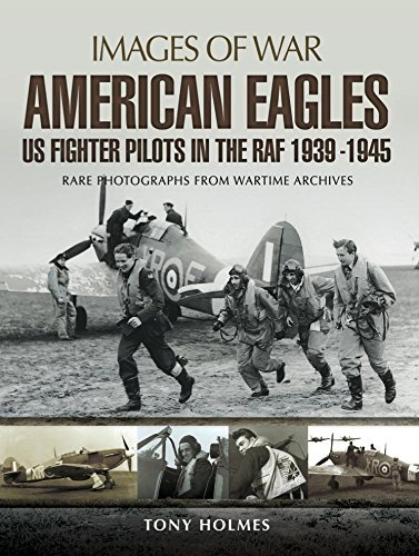 American Eagles: US Fighter Pilots in the RAF 1939-1945: Rare Photographs from Wartime Archives