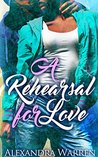A Rehearsal for Love by Alexandra Warren