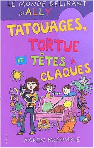 Tatouages, tortue et têtes à claques (Le Monde délirant d'Ally, #8)