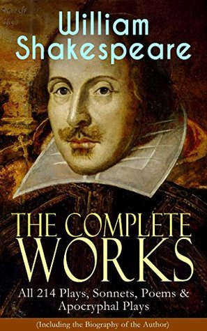 The Complete Works of William Shakespeare: All 214 Plays, Sonnets, Poems & Apocryphal Plays (Including the Biography of the Author): Hamlet, Romeo and ... Julius Caesar, The Comedy of Errors…