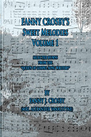 Fanny Crosby's Sweet Melodies Volume 1