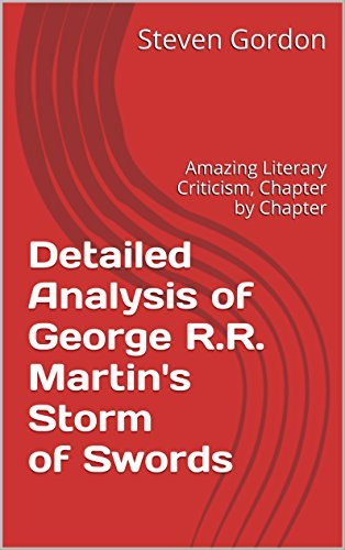 Detailed Analysis of George R.R. Martin's Storm of Swords: Amazing Literary Criticism, Chapter by Chapter (Game of Thrones Literary Criticism Book 3)