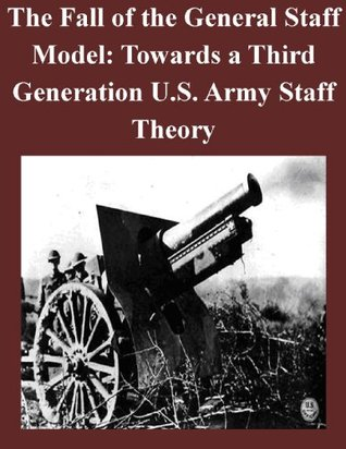 The Fall of the General Staff Model: Towards a Third Generation U.S. Army Staff Theory