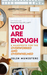 You Are Enough: A Manifesto...