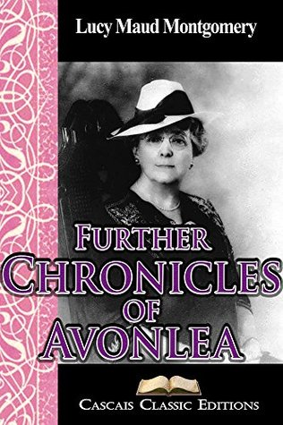 Further Chronicles of Avonlea (Annotated): A collection of short stories by L. M. Montgomery, and part of the Anne of Green Gables series.