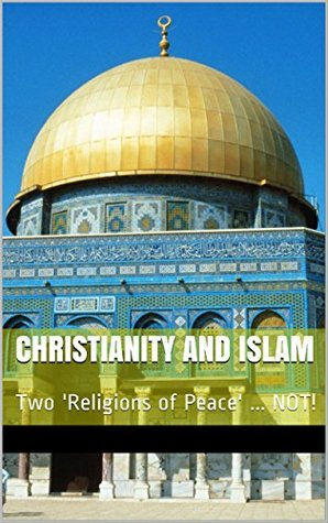 Christianity and Islam: Two 'Religions of Peace' ... NOT!