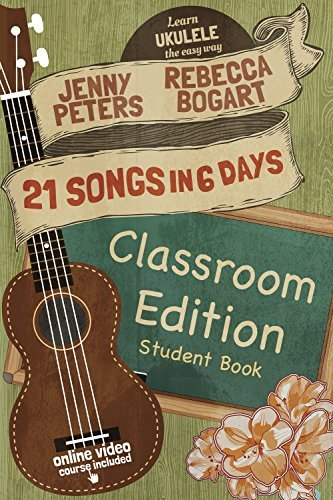 21 Songs in 6 Days: Classroom Edition: Student Book: Learn Ukulele the Easy Way
