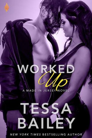 Worked Up (Made in Jersey, #3) by Tessa Bailey