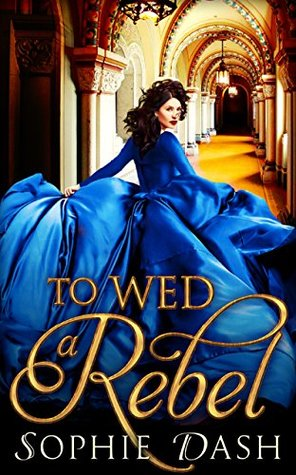 To Wed a Rebel by Sophie Dash