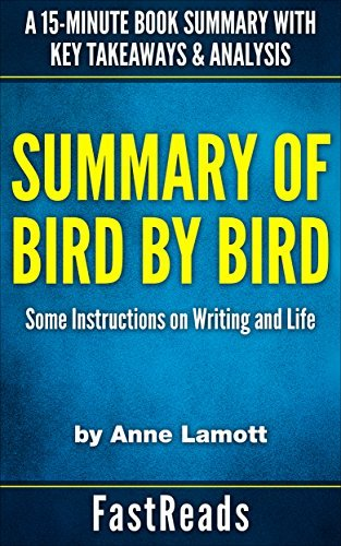 Summary of BIRD BY BIRD: Some Instructions on Writing and Life by Anne Lamott | A 15-Minute Book Summary with Key Takeaways & Analysis