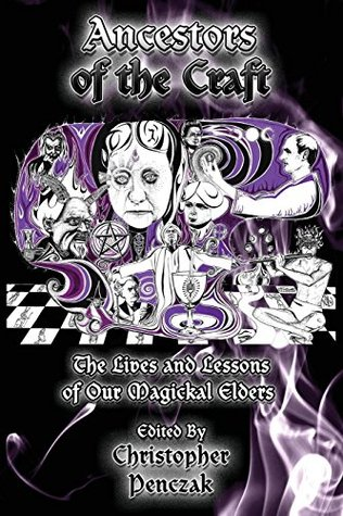 Ancestors of the Craft: The Lives and Lessons of Our Magickal Elders