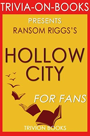 Hollow City: A Novel By Ransom Riggs (Trivia-On-Books): The Second Novel of Miss Peregrine's Peculiar Children