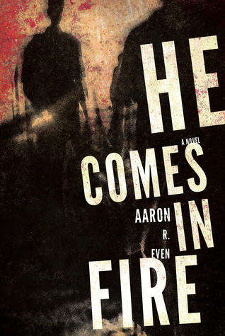 He Comes In Fire by Aaron R. Even