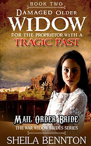 Damaged Older Widow For The Proprietor with a Tragic Past (The War Widow Brides Series)