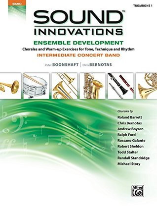 Sound Innovations for Concert Band: Ensemble Development for Intermediate Concert Band - Trombone 1: Chorales and Warm-up Exercises for Tone, Technique and Rhythm (Sound Innovations Series for Band)
