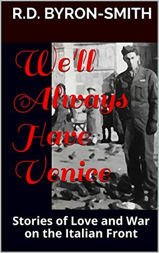 We'll Always Have Venice: Stories of Love and War on the Italian Front