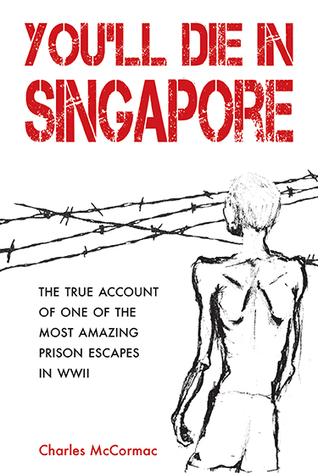 You'll Die in Singapore : The true account of one of the most amazing POW escapes in WWII