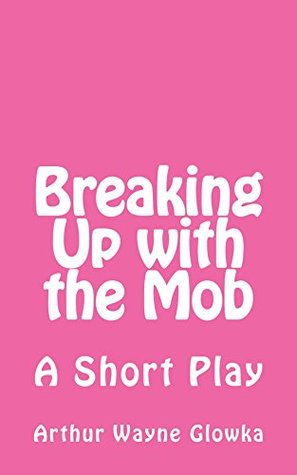 Breaking Up with the Mob: A Short Play