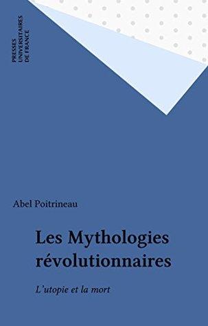 Les Mythologies révolutionnaires: L'utopie et la mort