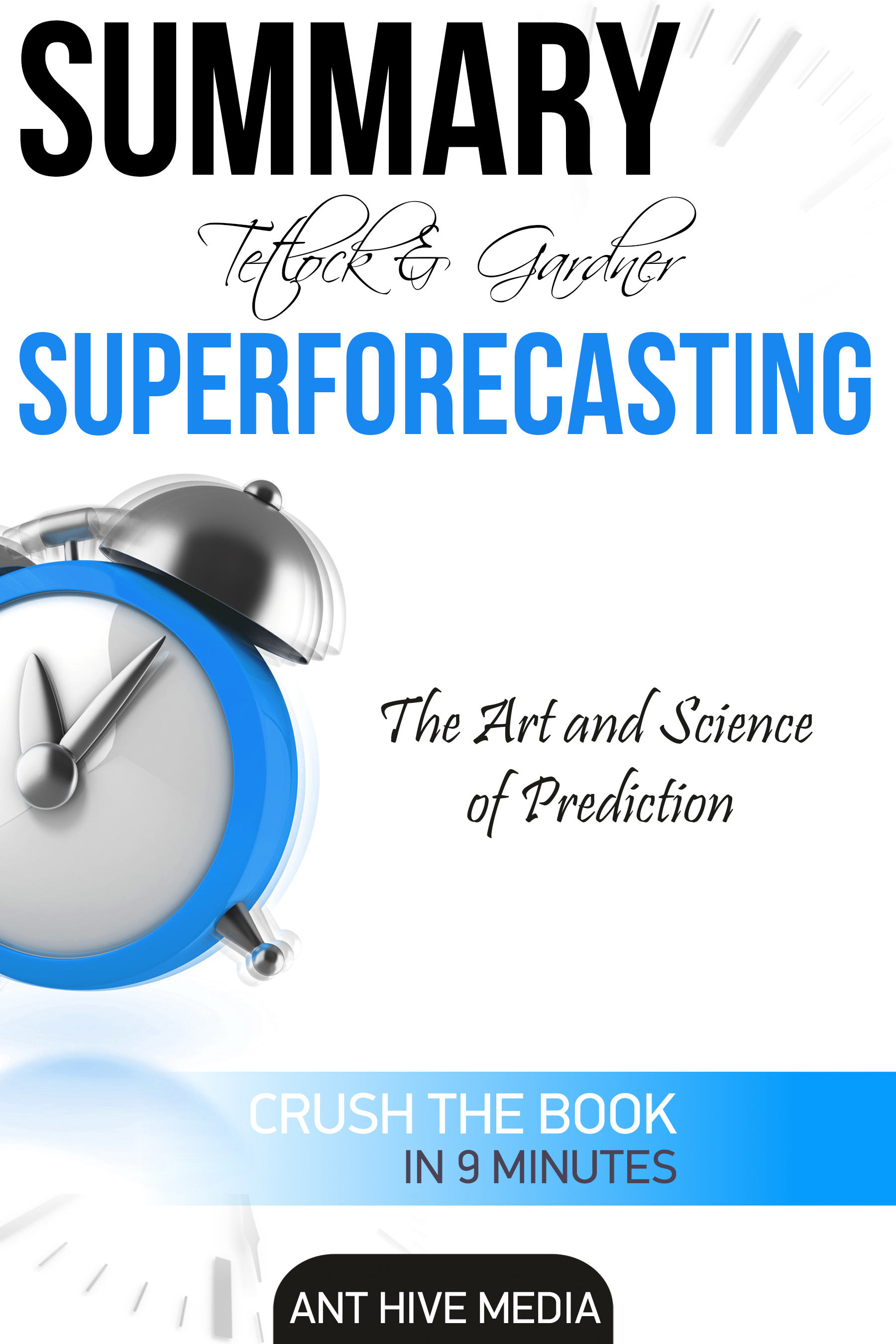 Tetlock and Gardner's Superforecasting: The Art and Science of Prediction Summary