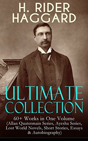 H. RIDER HAGGARD Ultimate Collection: 60+ Works in One Volume