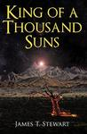 King of a Thousand Suns by James T. Stewart
