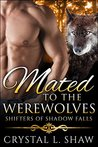 Mated to the Werewolves by Crystal L. Shaw