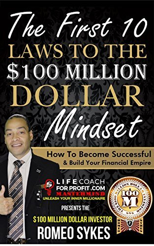 The First 10 Laws To The $100 Million Dollar Mindset: How To Become Successful & Build Your Financial Empire