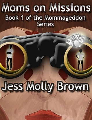 Moms on Missions (Mommageddon, #1)