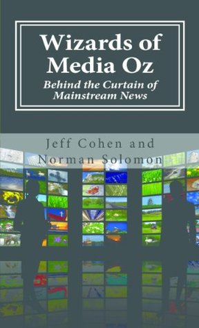 Wizards of Media Oz: Behind the Curtain of Mainstream News