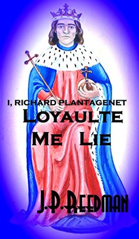 Loyaulte Me Lie (I, Richard Plantagenet ...