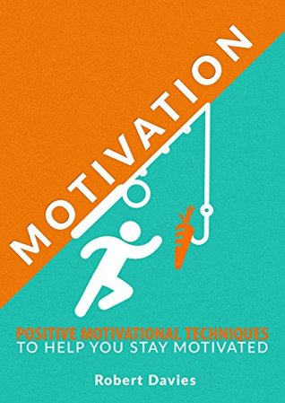 Motivation: Positive Motivational Techniques to Help You Stay Motivated (Motivate yourself, Motivational books, Motivation, Success)