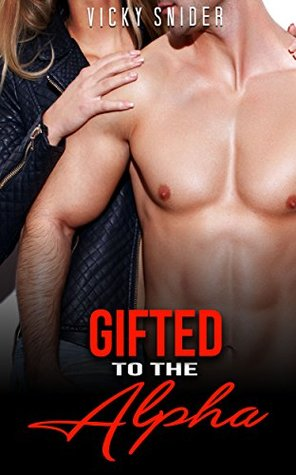 Gifted To The Alpha: SHAPESHIFTER ROMANCE (BBW Paranormal Shape Shifter Romance) (Shapeshifter Fantasy New Adult Alpha Male)