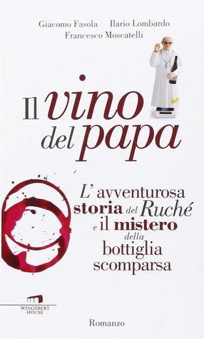 Il vino del Papa. L'avventurosa storia del Ruché e il mistero della bottiglia scomparsa