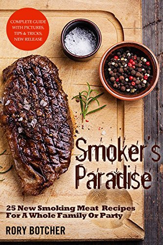 Smoker's Paradise: 25 New Smoking Meat Recipes For A Whole Family Or Party