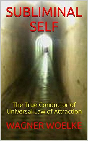 SUBLIMINAL SELF: The True Conductor of Universal Law of Attraction