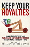 KEEP YOUR ROYALTIESTM: How Authorpreneurs can Publish and Distribute their books in Eight Wealth Building Steps